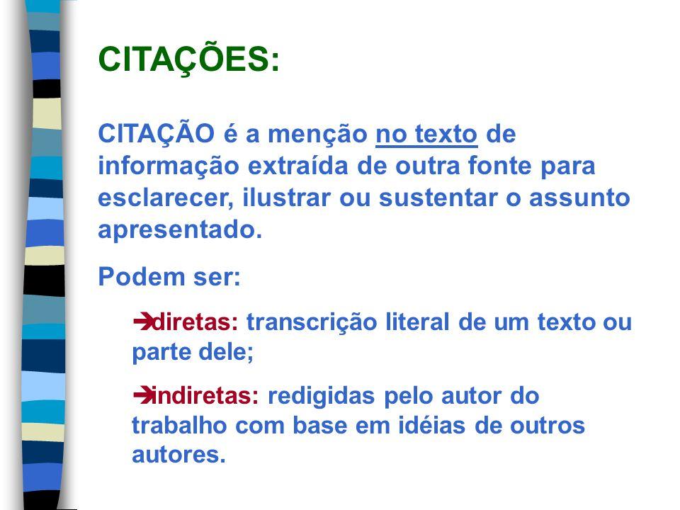 CITAÇÕES: CITAÇÃO é a menção no texto de informação extraída de outra fonte para esclarecer, ilustrar ou sustentar o assunto apresentado.