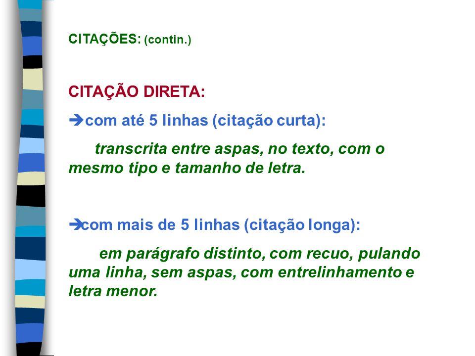 CITAÇÕES: (contin.) CITAÇÃO DIRETA: com até 5 linhas (citação curta):
