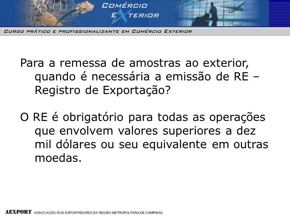 Para a remessa de amostras ao exterior, quando é necessária a emissão de RE – Registro de Exportação