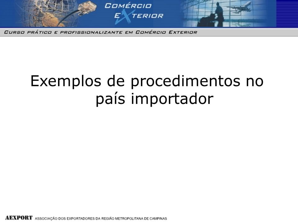 Exemplos de procedimentos no país importador