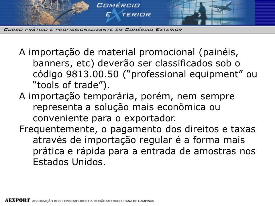 A importação de material promocional (painéis, banners, etc) deverão ser classificados sob o código 9813.00.50 ( professional equipment ou tools of trade ).