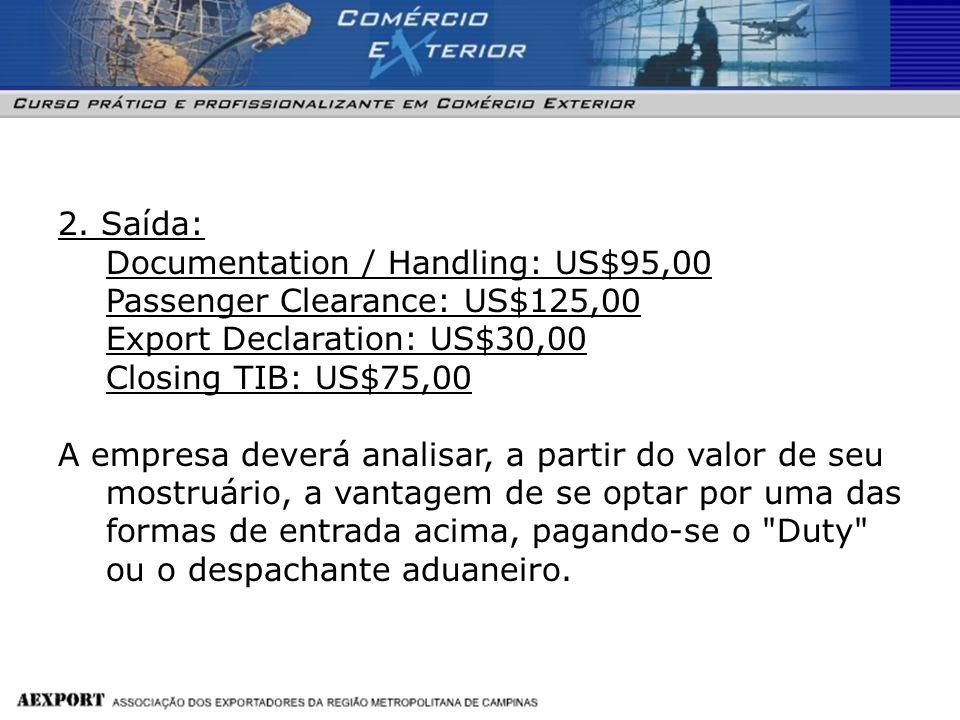 2. Saída: Documentation / Handling: US$95,00 Passenger Clearance: US$125,00 Export Declaration: US$30,00 Closing TIB: US$75,00