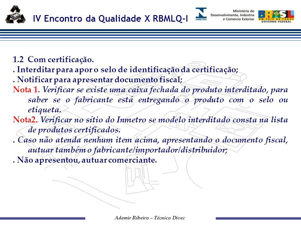 1.2 Com certificação. . Interditar para apor o selo de identificação da certificação; . Notificar para apresentar documento fiscal;