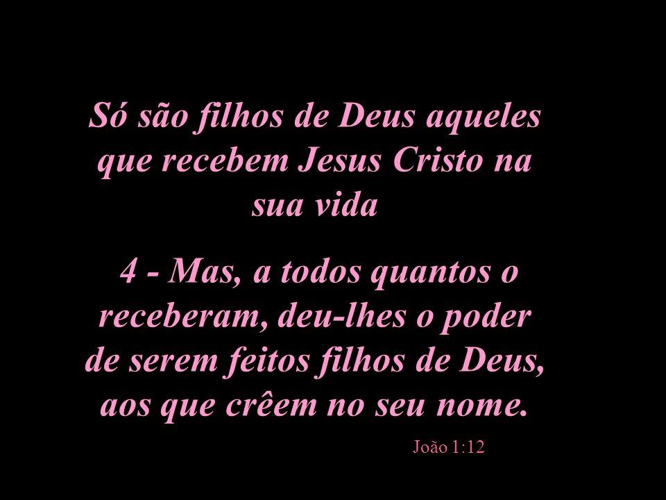 Só são filhos de Deus aqueles que recebem Jesus Cristo na sua vida