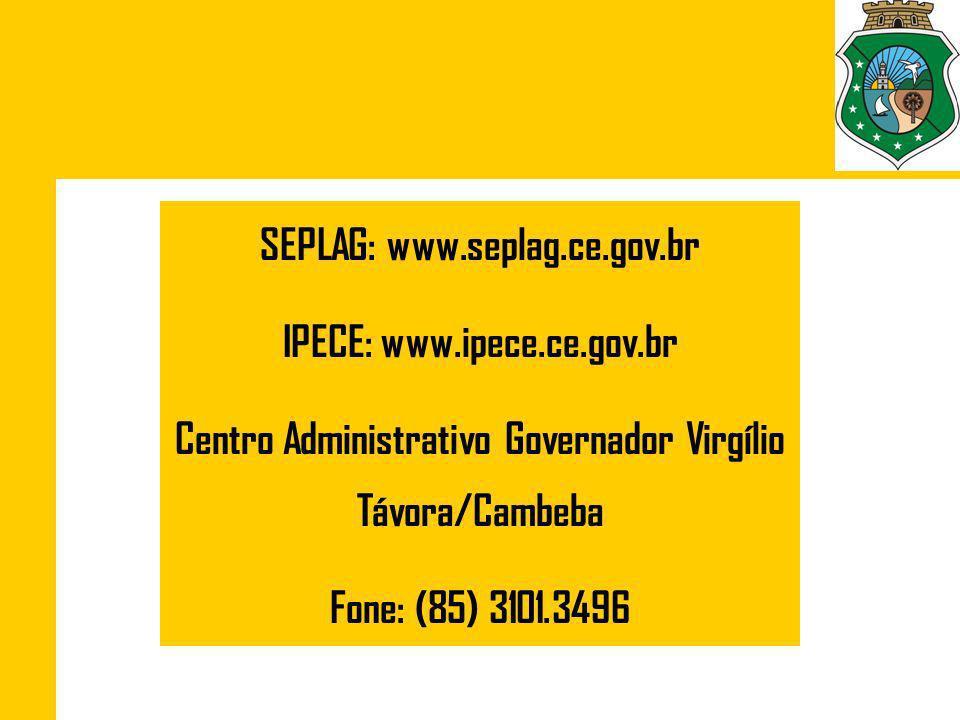 SEPLAG: www.seplag.ce.gov.br IPECE: www.ipece.ce.gov.br