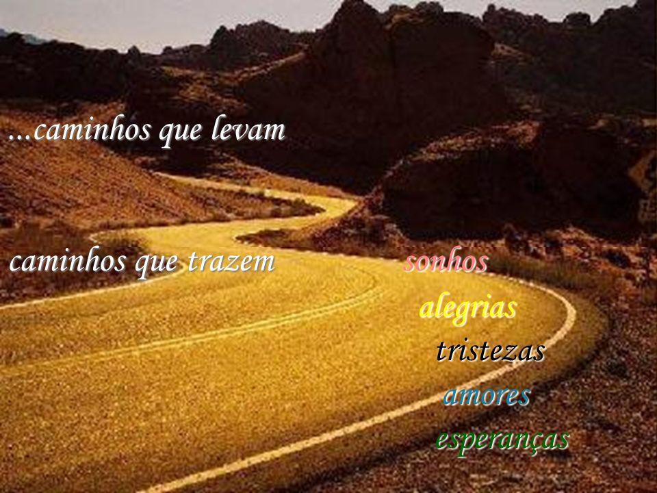 ...caminhos que levam caminhos que trazem sonhos alegrias tristezas amores esperanças