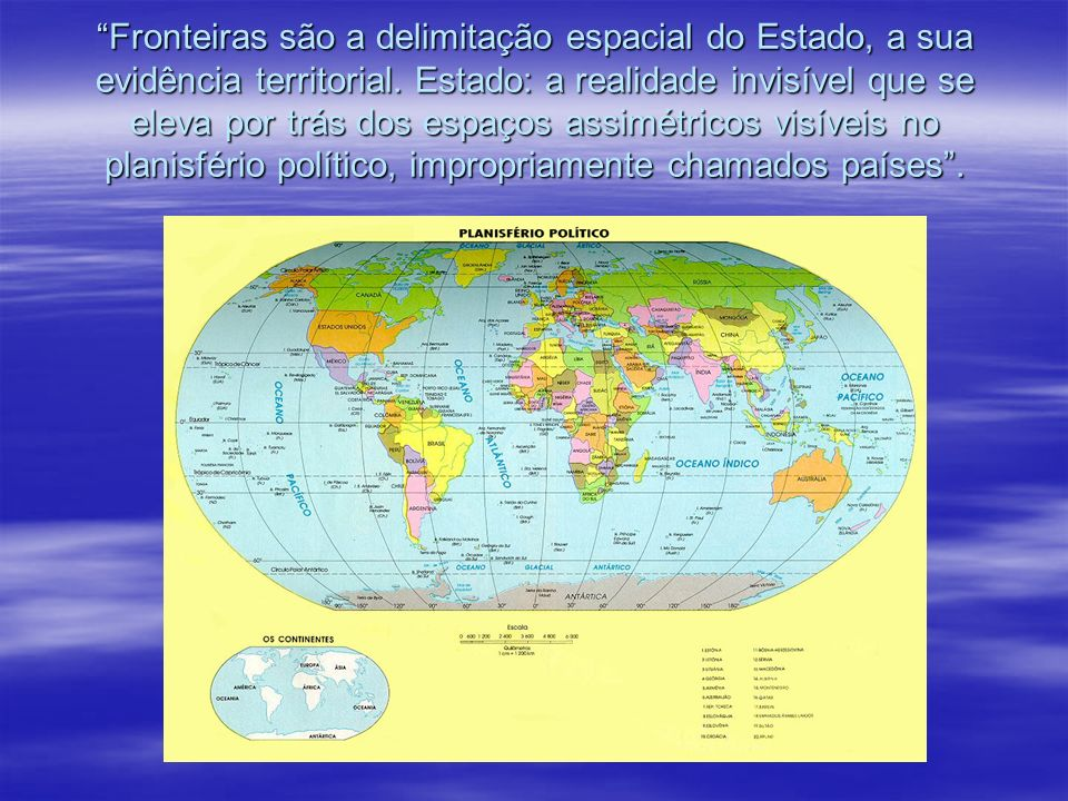 Fronteiras são a delimitação espacial do Estado, a sua evidência territorial.