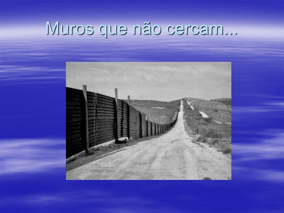 Muros que não cercam...