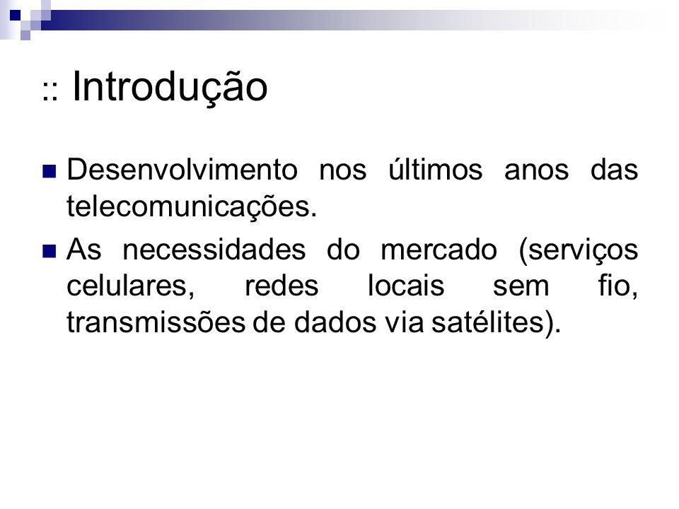 :: Introdução Desenvolvimento nos últimos anos das telecomunicações.