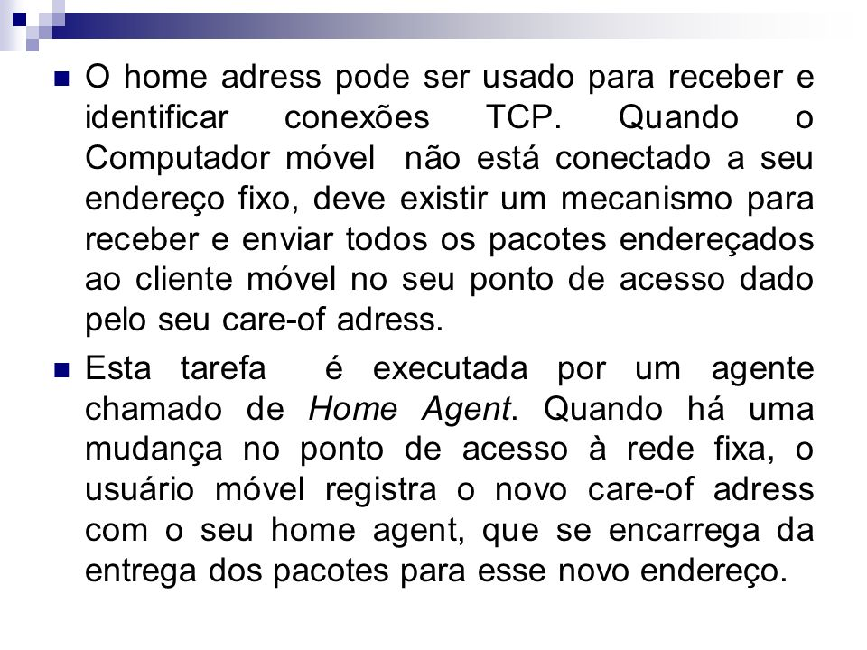 O home adress pode ser usado para receber e identificar conexões TCP