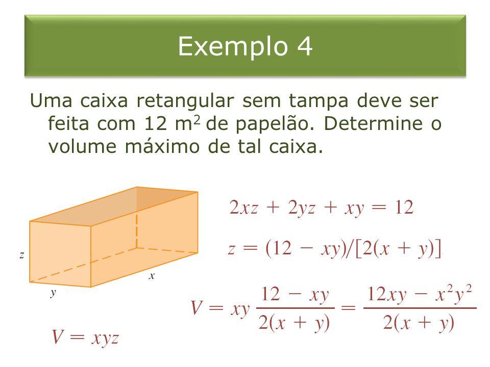Exemplo 4 Uma caixa retangular sem tampa deve ser feita com 12 m2 de papelão.