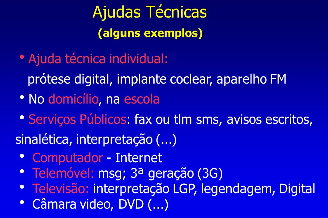 Ajudas Técnicas (alguns exemplos) Ajuda técnica individual:
