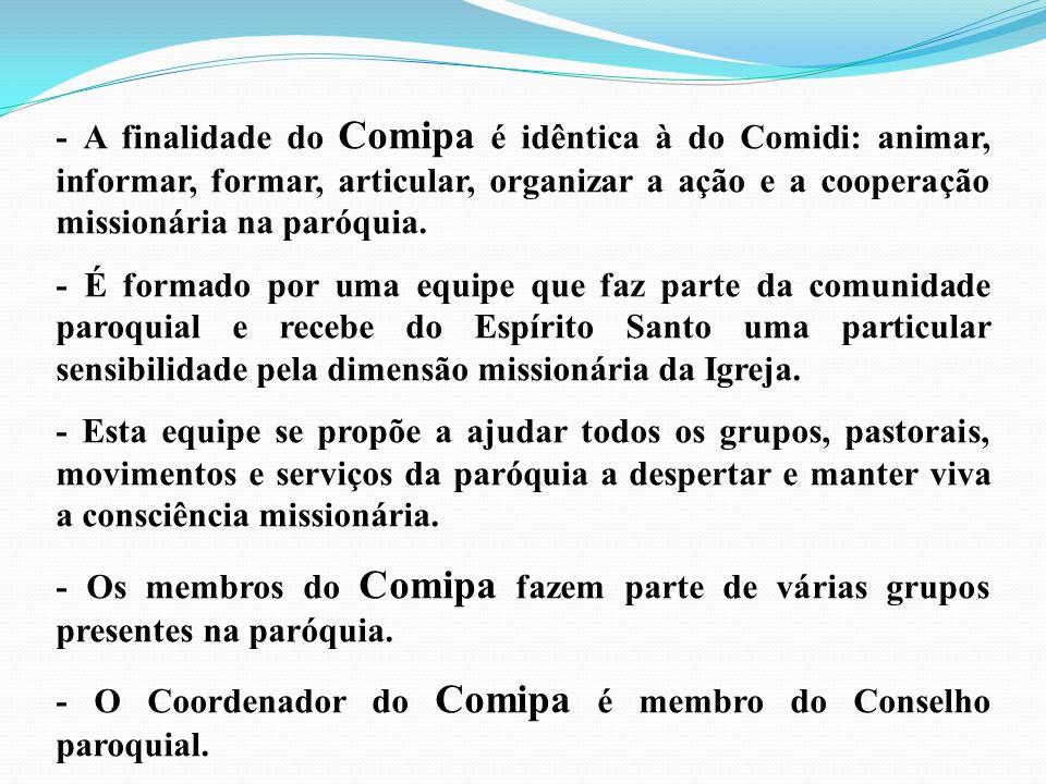 - A finalidade do Comipa é idêntica à do Comidi: animar, informar, formar, articular, organizar a ação e a cooperação missionária na paróquia.