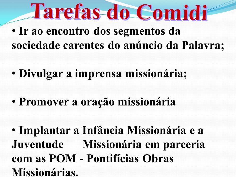 Tarefas do Comidi Ir ao encontro dos segmentos da sociedade carentes do anúncio da Palavra; Divulgar a imprensa missionária;