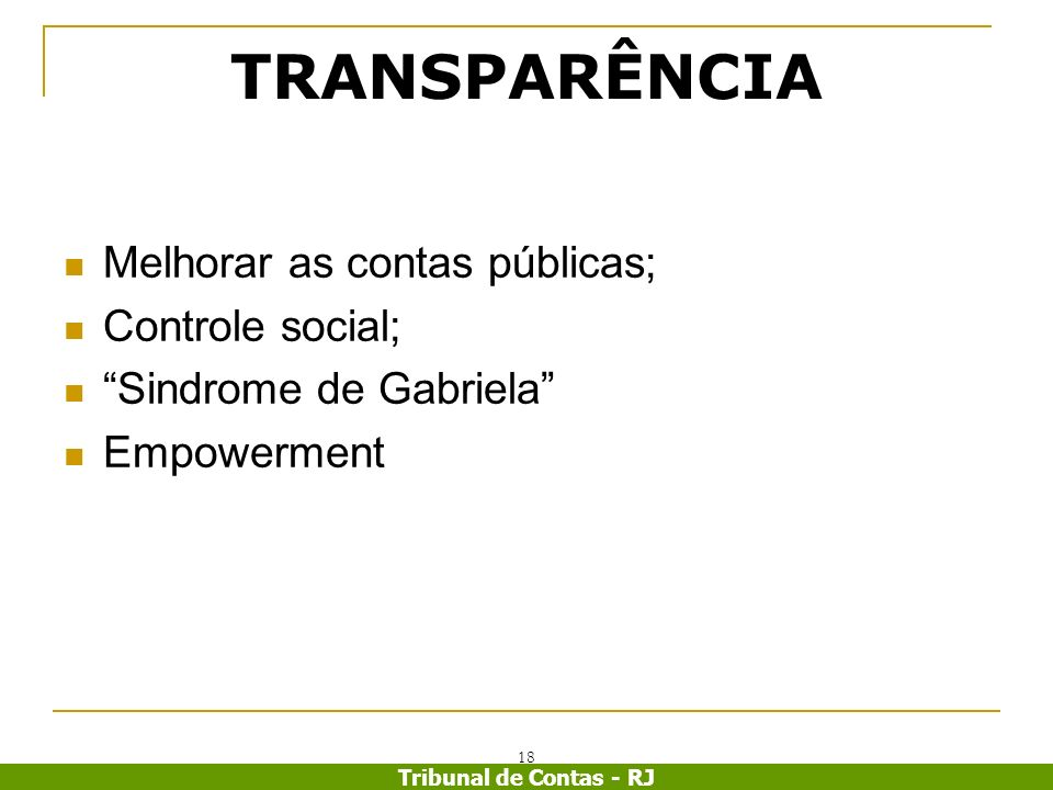 TRANSPARÊNCIA Melhorar as contas públicas; Controle social;