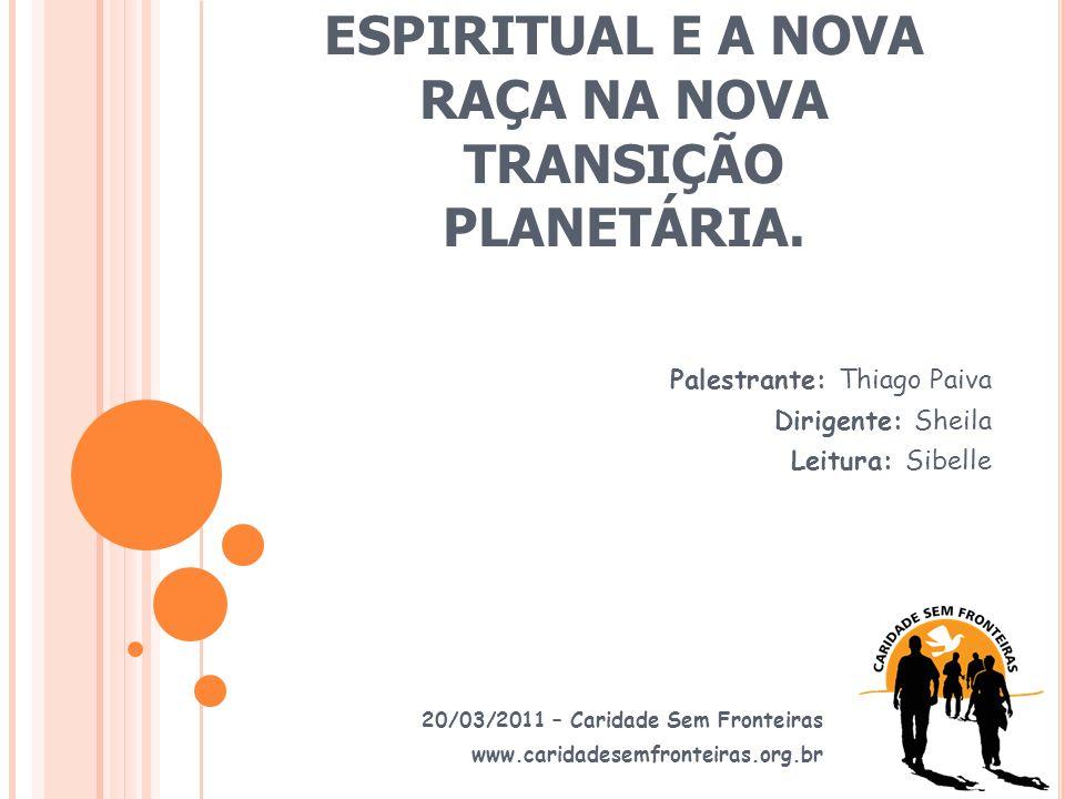 A ERA DO HOMEM ESPIRITUAL E A NOVA RAÇA NA NOVA TRANSIÇÃO PLANETÁRIA.