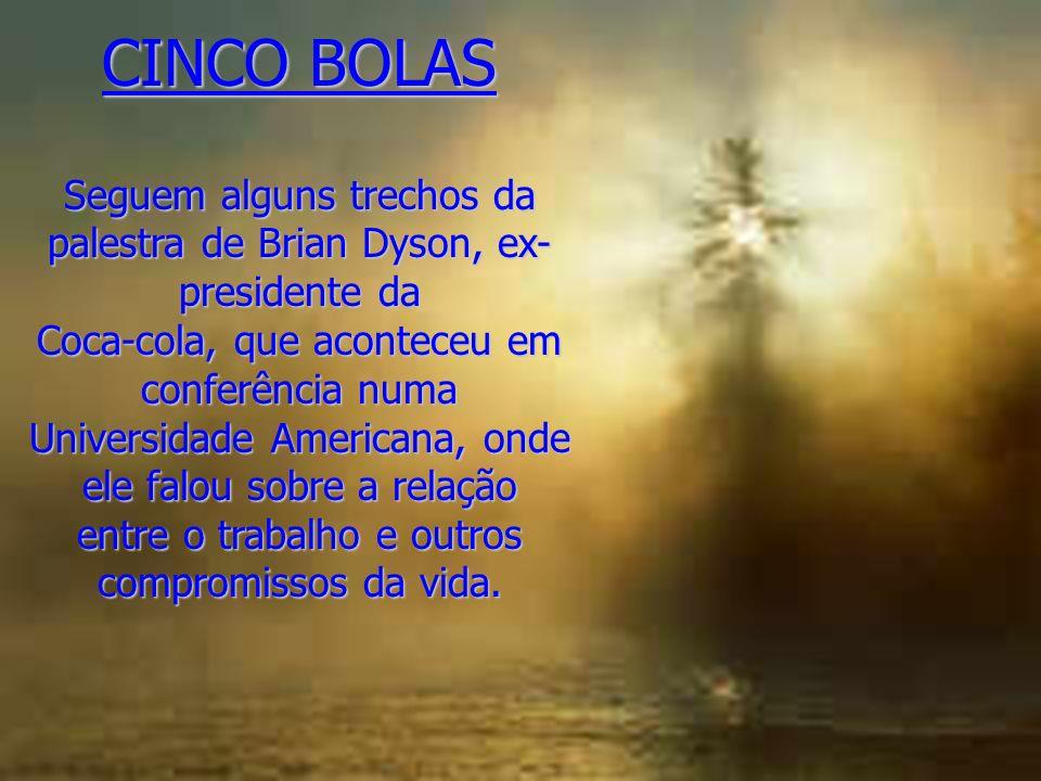 CINCO BOLAS Seguem alguns trechos da palestra de Brian Dyson, ex-presidente da