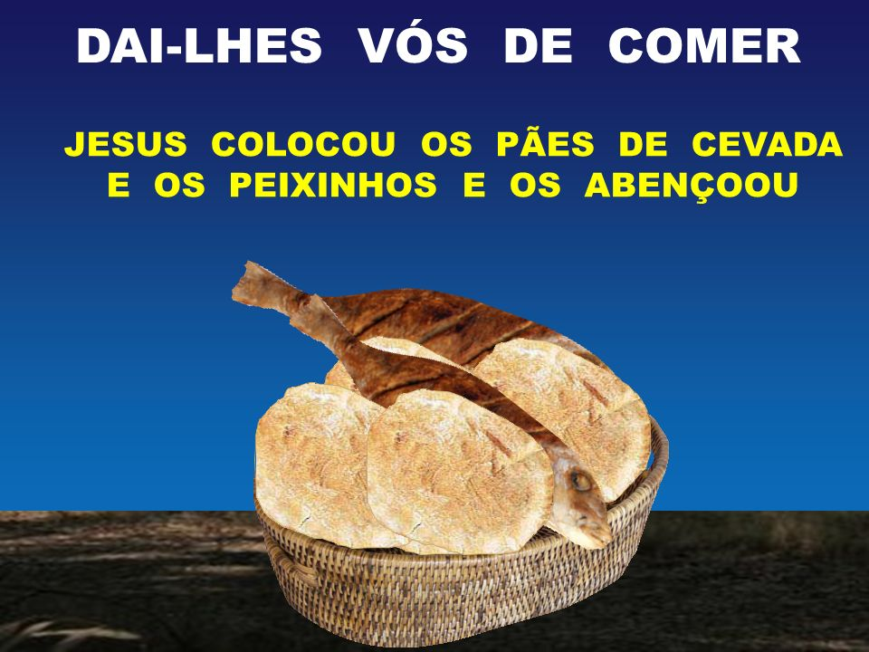JESUS COLOCOU OS PÃES DE CEVADA E OS PEIXINHOS E OS ABENÇOOU