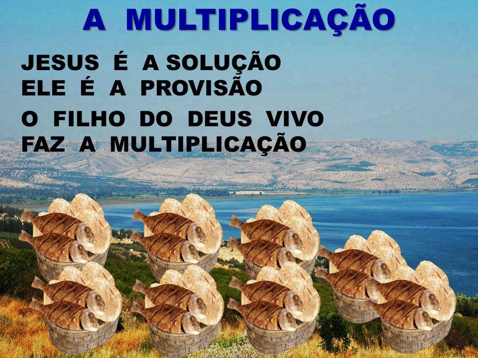 A MULTIPLICAÇÃO JESUS É A SOLUÇÃO ELE É A PROVISÃO