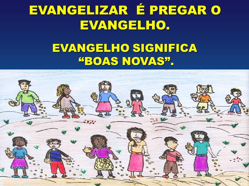 EVANGELIZAR É PREGAR O EVANGELHO.