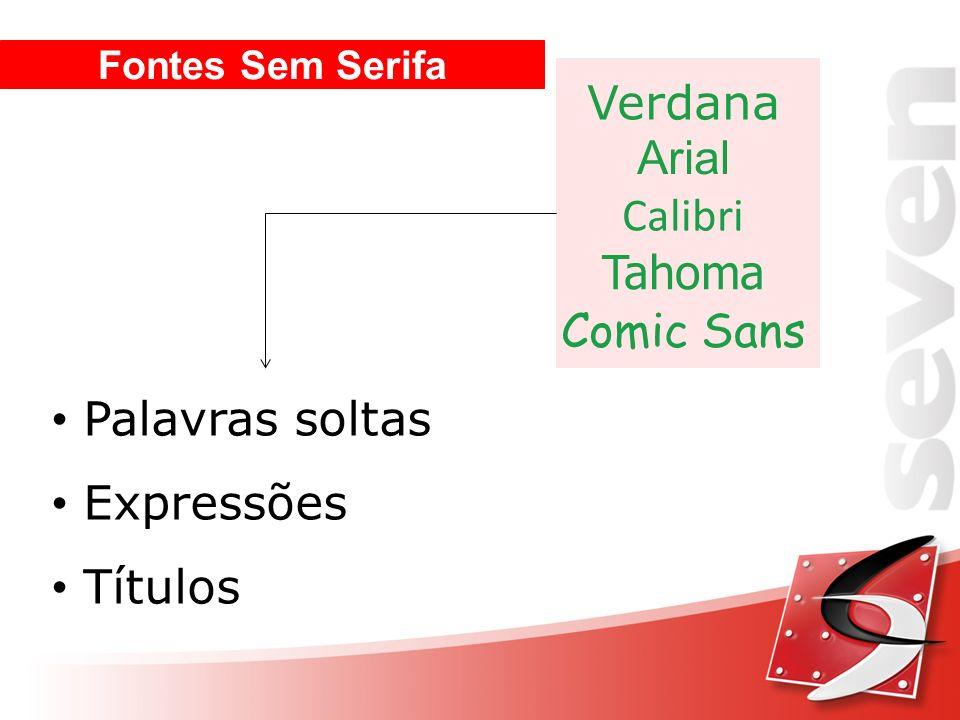 Verdana Arial Calibri Tahoma Comic Sans Palavras soltas Expressões
