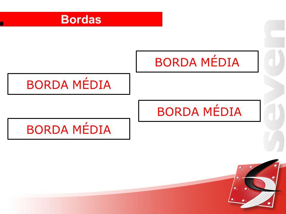 Bordas BORDA MÉDIA BORDA MÉDIA BORDA MÉDIA BORDA MÉDIA