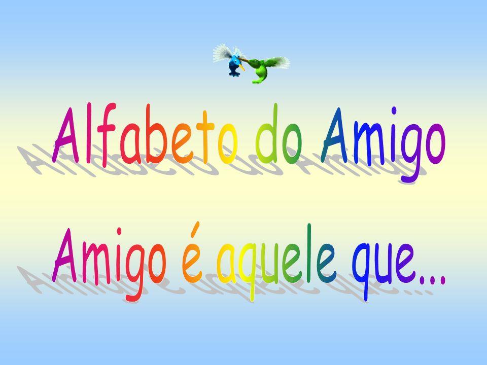 Alfabeto do Amigo Amigo é aquele que...