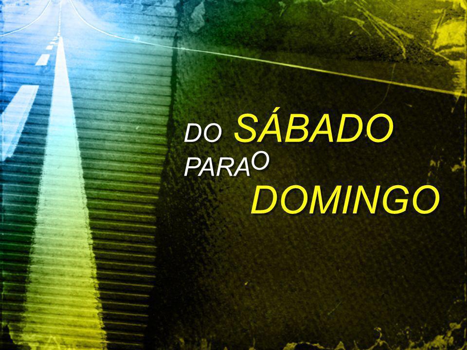 DO SÁBADO PARA O DOMINGO