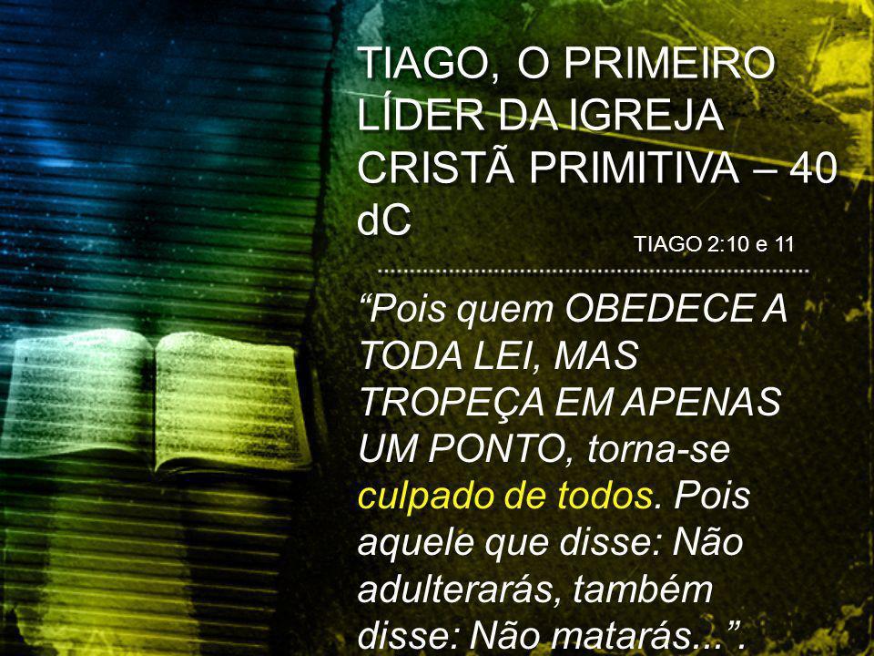 TIAGO, O PRIMEIRO LÍDER DA IGREJA CRISTÃ PRIMITIVA – 40 dC