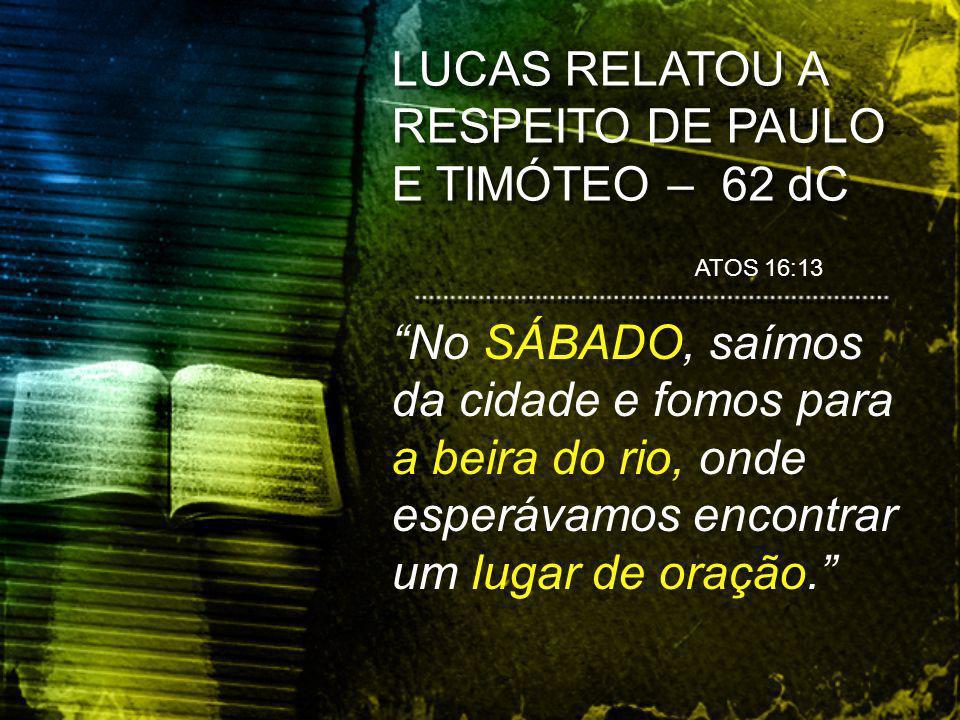 LUCAS RELATOU A RESPEITO DE PAULO E TIMÓTEO – 62 dC