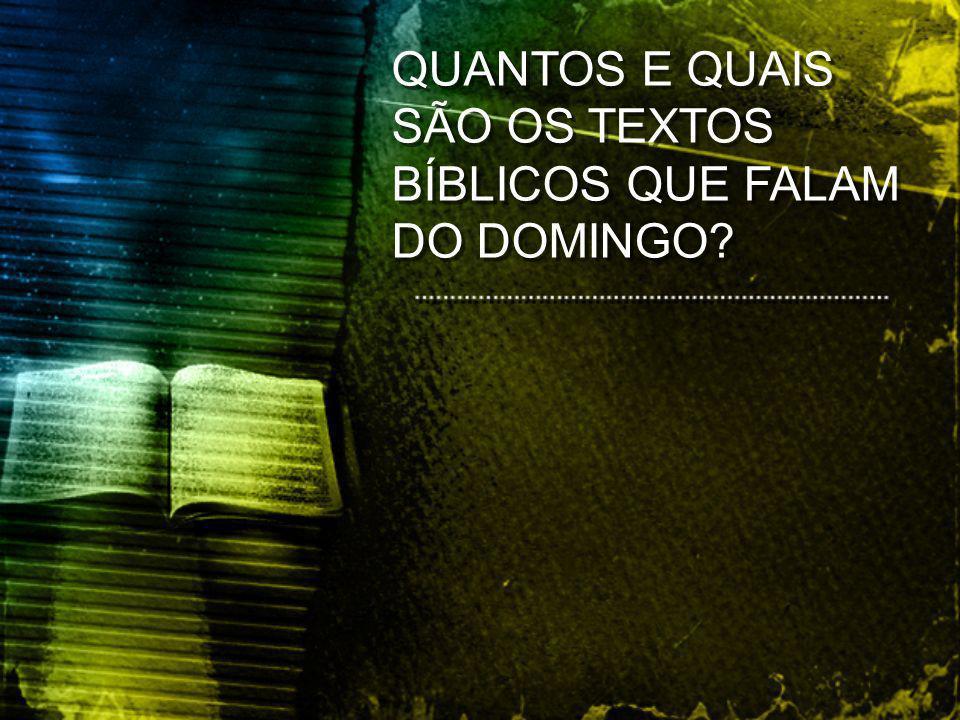 QUANTOS E QUAIS SÃO OS TEXTOS BÍBLICOS QUE FALAM DO DOMINGO
