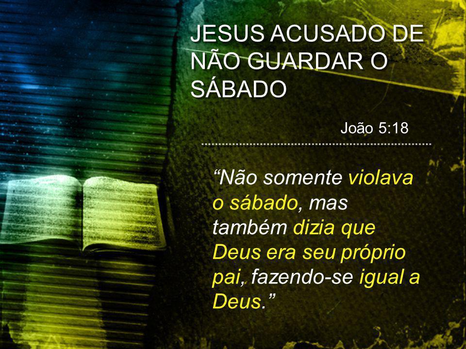 JESUS ACUSADO DE NÃO GUARDAR O SÁBADO