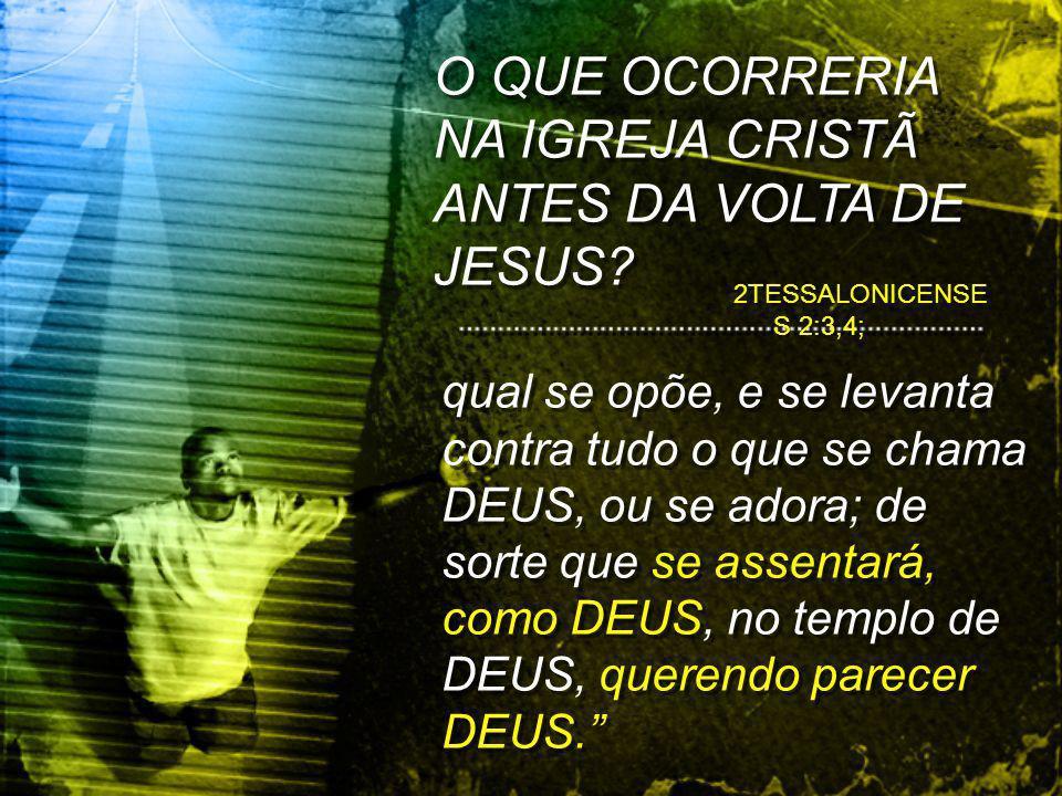 O QUE OCORRERIA NA IGREJA CRISTÃ ANTES DA VOLTA DE JESUS