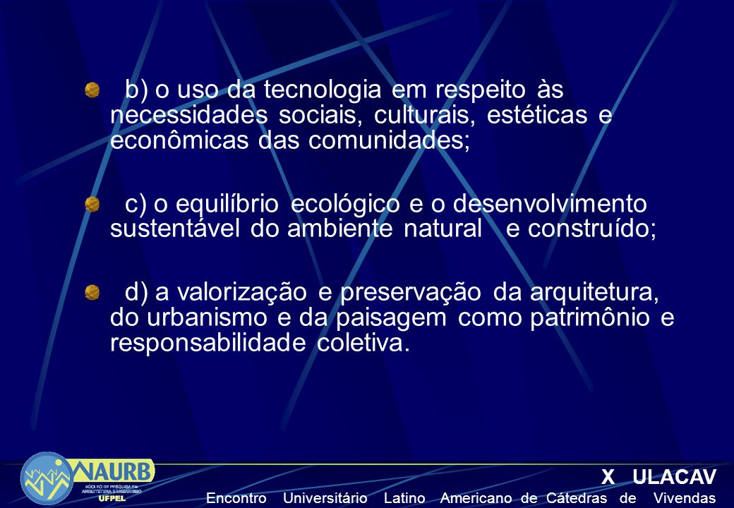 b) o uso da tecnologia em respeito às necessidades sociais, culturais, estéticas e econômicas das comunidades;