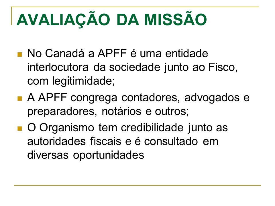 AVALIAÇÃO DA MISSÃO No Canadá a APFF é uma entidade interlocutora da sociedade junto ao Fisco, com legitimidade;