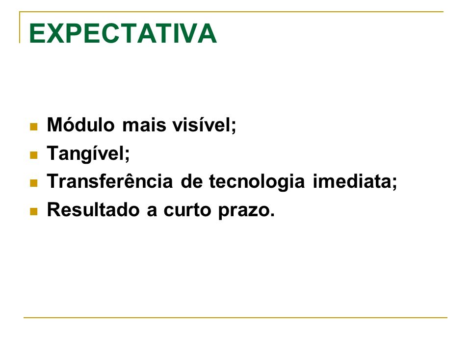 EXPECTATIVA Módulo mais visível; Tangível;