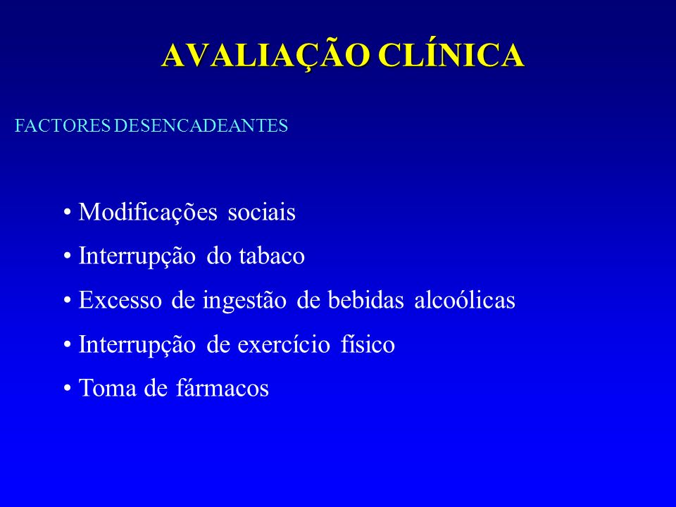 AVALIAÇÃO CLÍNICA Modificações sociais Interrupção do tabaco