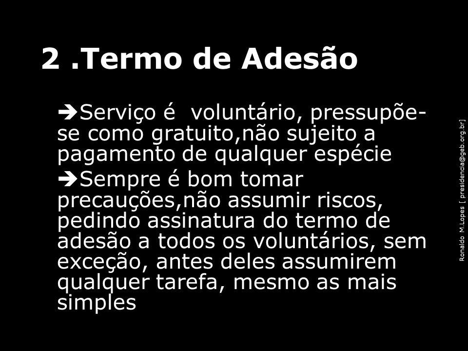 2 .Termo de Adesão Serviço é voluntário, pressupõe- se como gratuito,não sujeito a pagamento de qualquer espécie.