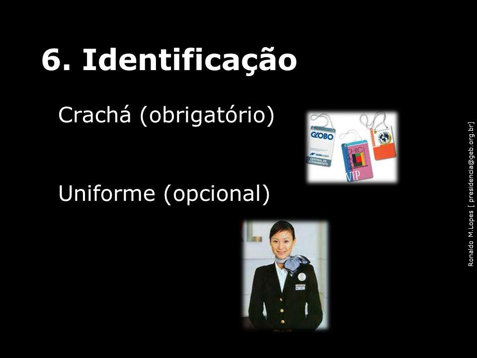6. Identificação Crachá (obrigatório) Uniforme (opcional)