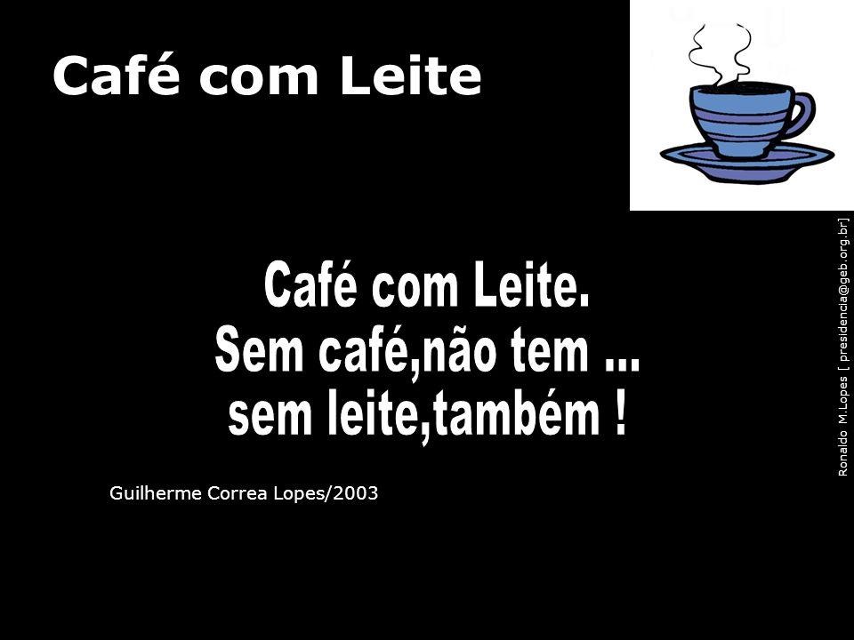 Café com Leite Café com Leite. Sem café,não tem ... sem leite,também !