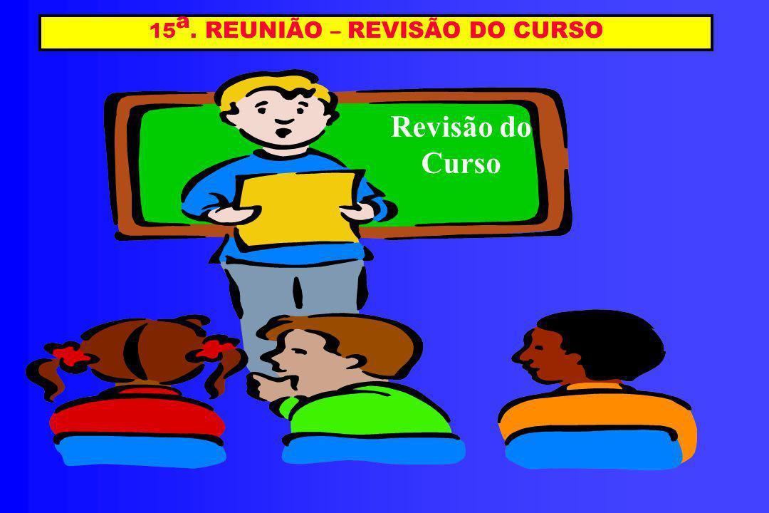 15a. REUNIÃO – REVISÃO DO CURSO