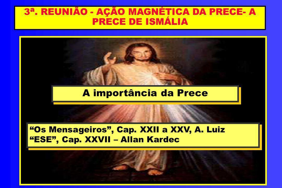 3a. REUNIÃO - AÇÃO MAGNÉTICA DA PRECE- A PRECE DE ISMÁLIA
