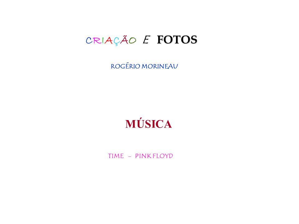 CRIAÇÃO E FOTOS ROGÉRIO MORINEAU MÚSICA TIME - PINK FLOYD