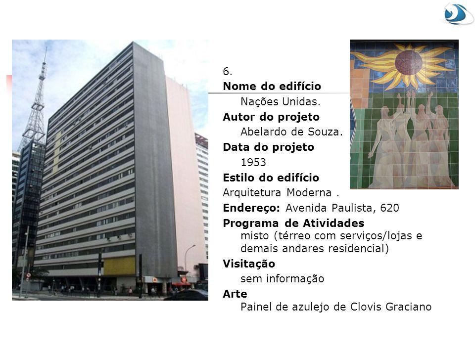 6. Nome do edifício. Nações Unidas. Autor do projeto. Abelardo de Souza. Data do projeto. 1953.