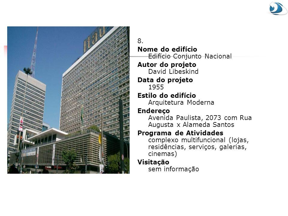 8. Nome do edifício Edifício Conjunto Nacional. Autor do projeto David Libeskind. Data do projeto 1955.