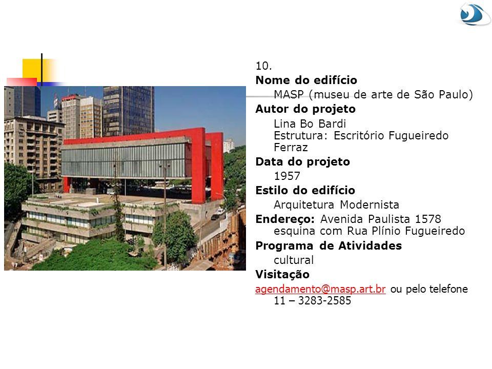 10. Nome do edifício. MASP (museu de arte de São Paulo) Autor do projeto. Lina Bo Bardi Estrutura: Escritório Fugueiredo Ferraz.