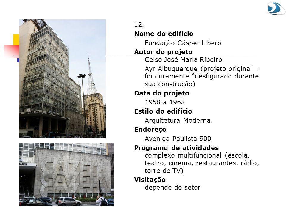 12. Nome do edifício. Fundação Cásper Libero. Autor do projeto Celso José Maria Ribeiro.