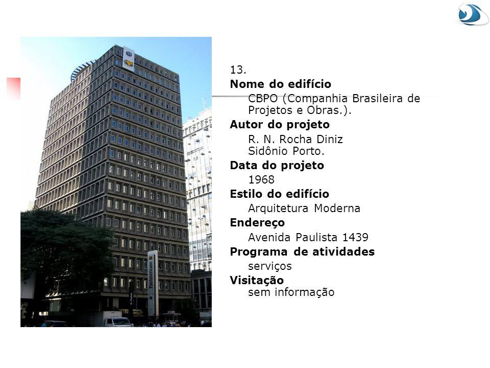 13. Nome do edifício. CBPO (Companhia Brasileira de Projetos e Obras.). Autor do projeto. R. N. Rocha Diniz Sidônio Porto.