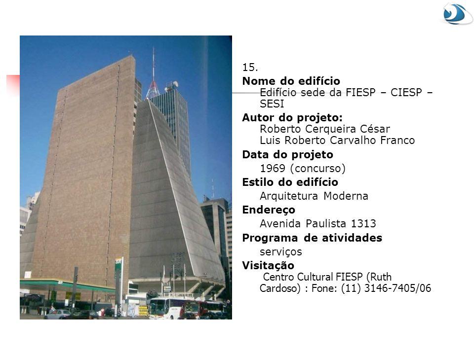 15. Nome do edifício Edifício sede da FIESP – CIESP – SESI. Autor do projeto: Roberto Cerqueira César Luis Roberto Carvalho Franco.