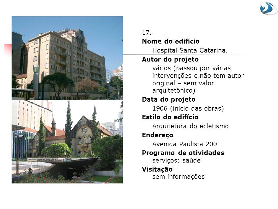 17. Nome do edifício. Hospital Santa Catarina. Autor do projeto.